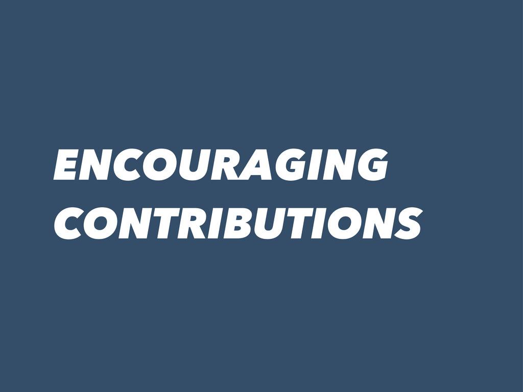 ENCOURAGING CONTRIBUTIONS