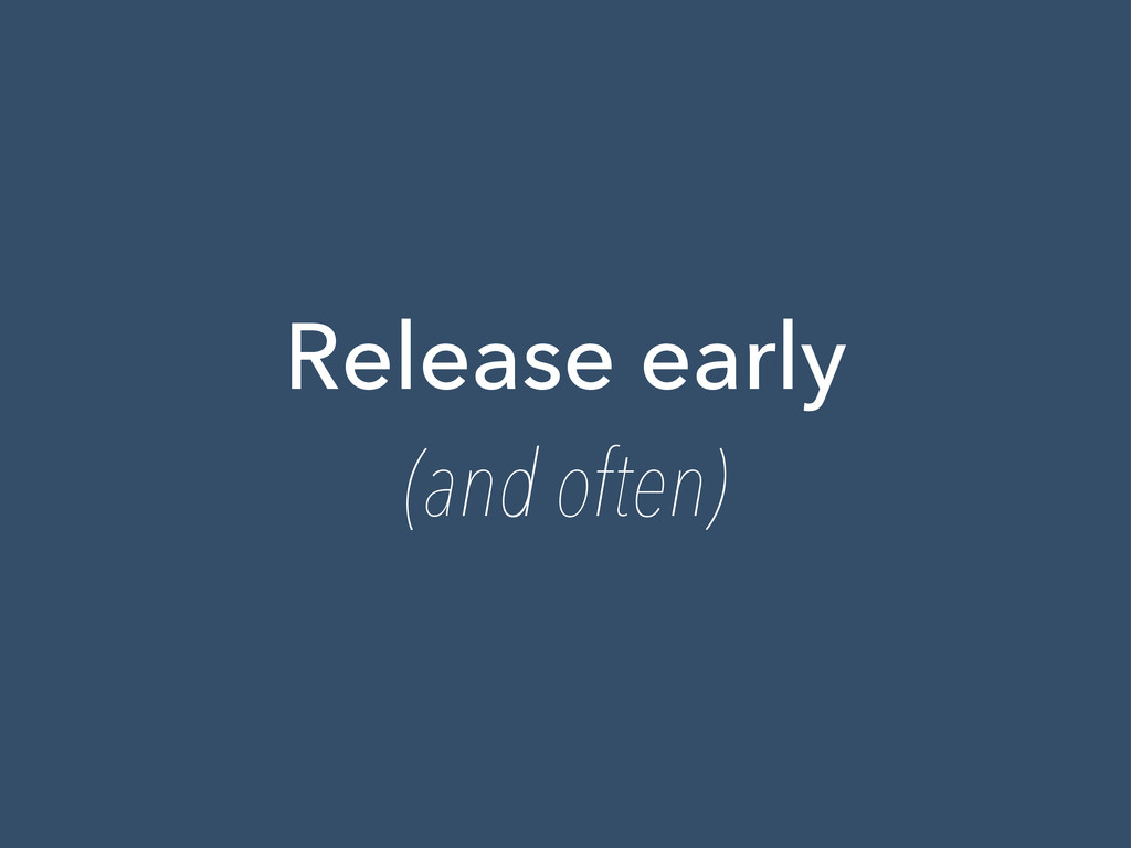 Release early (and often)