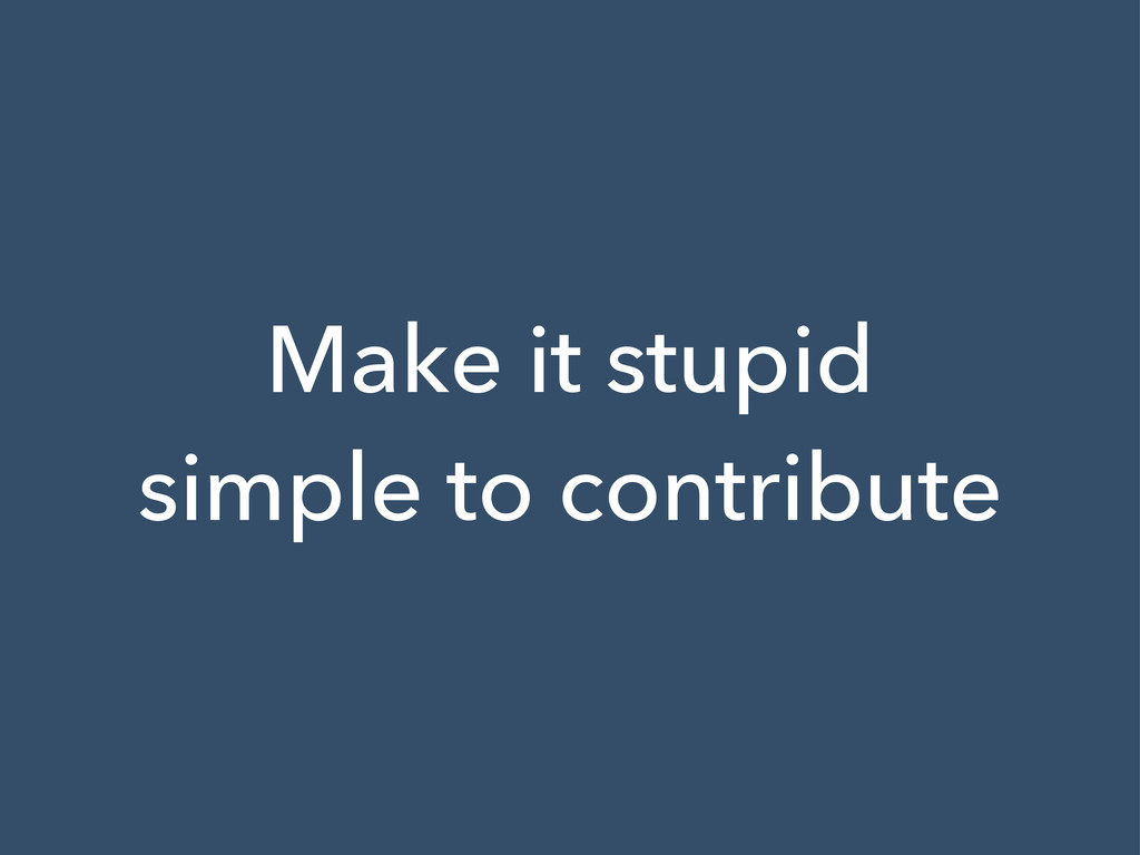 Make it stupid simple to contribute
