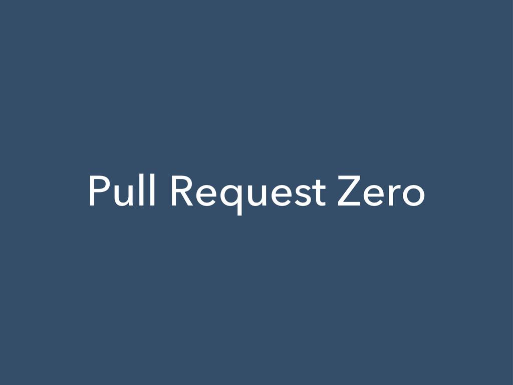 Pull Request Zero