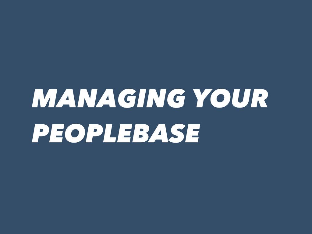 MANAGING YOUR PEOPLEBASE