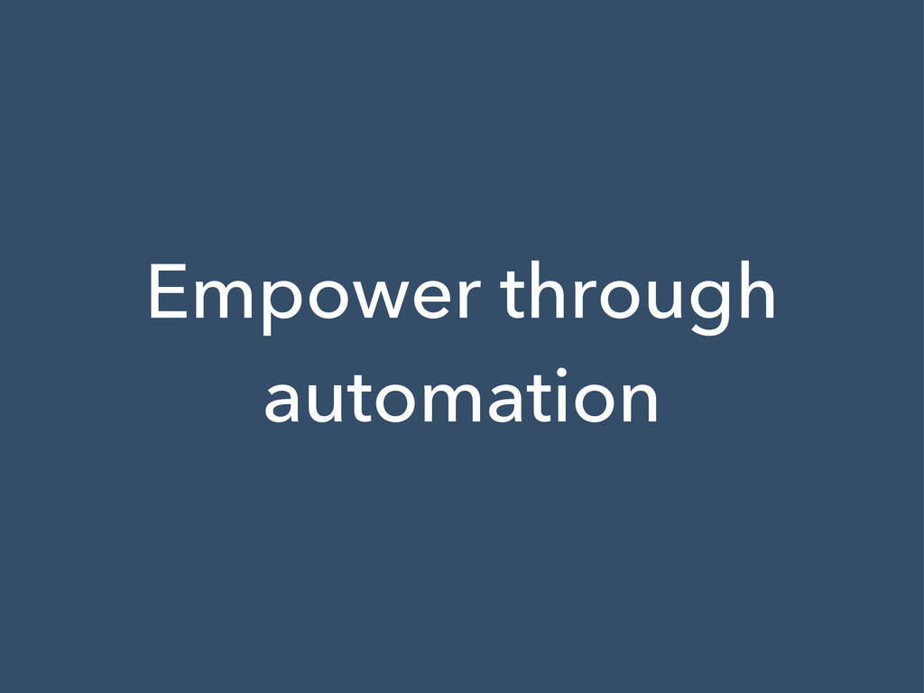 Empower through automation