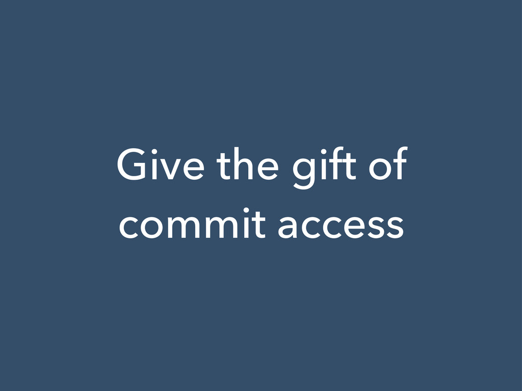 Give the gift of commit access
