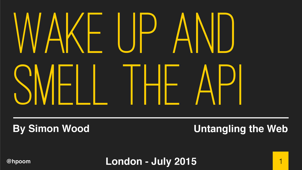 @hpoom Wake up and smell the API By Simon Wood ...