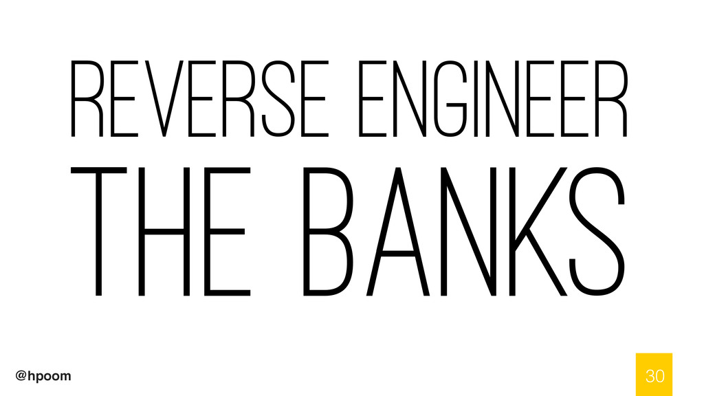 @hpoom Reverse Engineer the banks 30