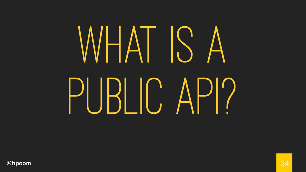 @hpoom What is a Public API? 34