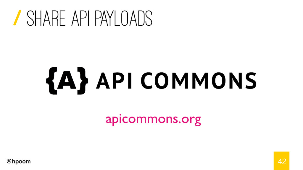 / @hpoom Share API payloads 42 apicommons.org