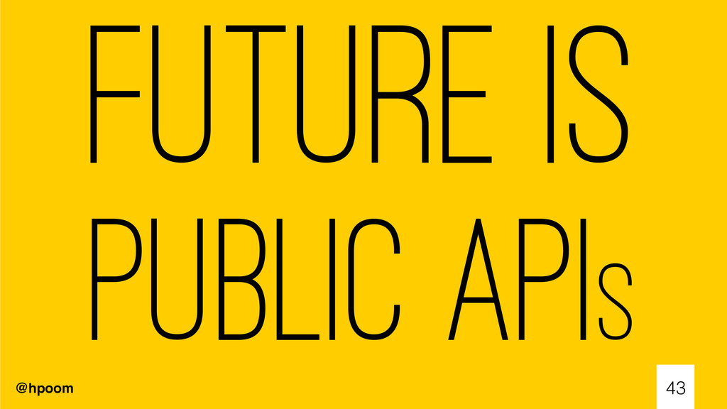 @hpoom 43 Future is public APIs
