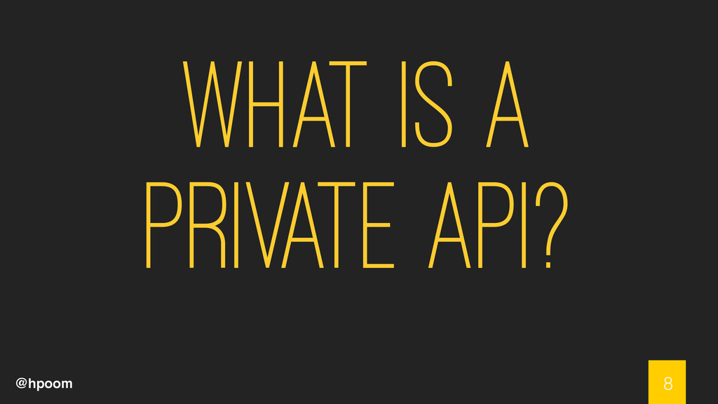 @hpoom What is a Private API? 8