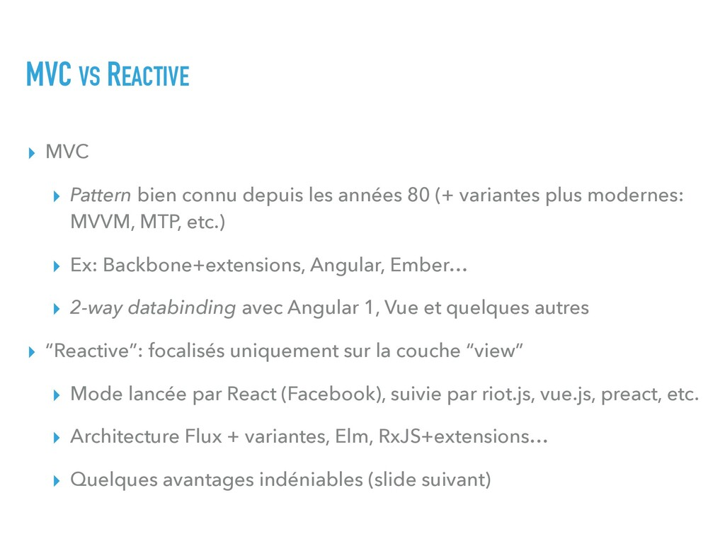 MVC VS REACTIVE ▸ MVC ▸ Pattern bien connu depu...