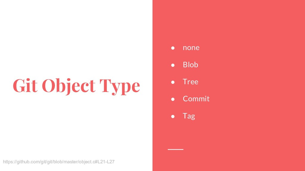 Git Object Type ● none ● Blob ● Tree ● Commit ●...