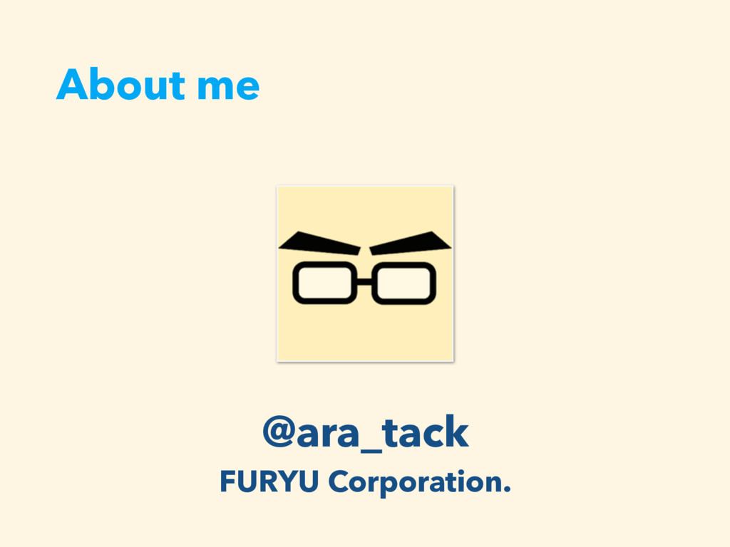 @ara_tack FURYU Corporation. About me