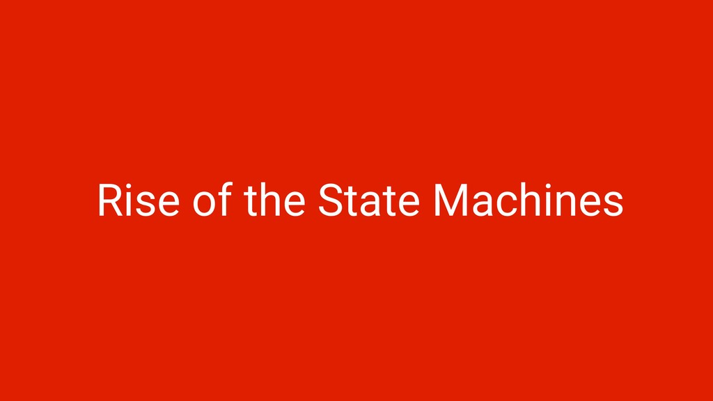 Rise of the State Machines