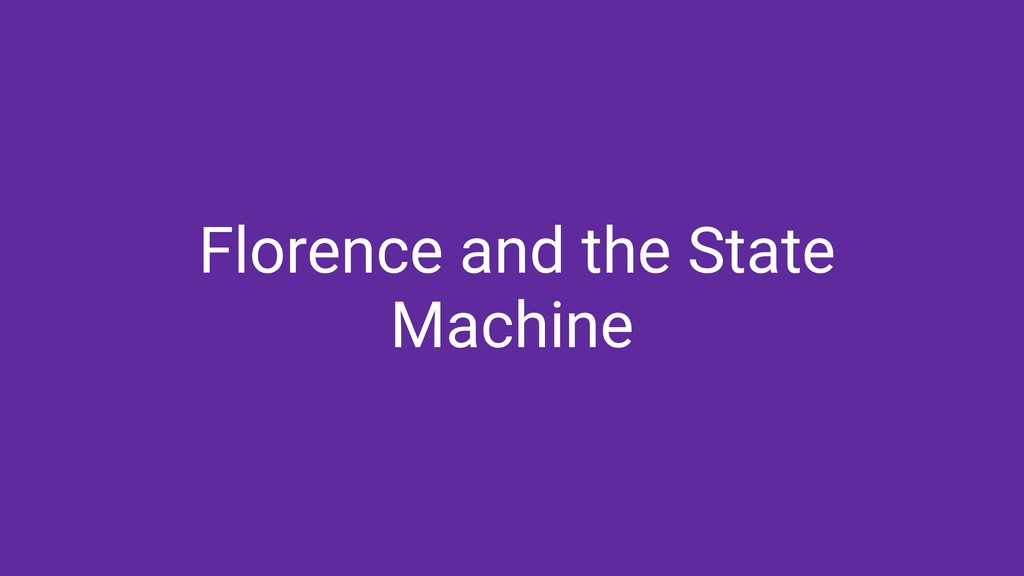 Florence and the State Machine