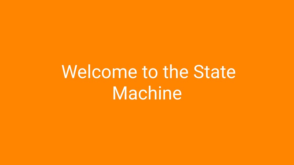 Welcome to the State Machine