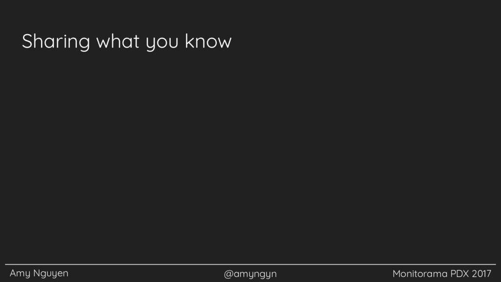 Amy Nguyen @amyngyn Monitorama PDX 2017 Sharing...