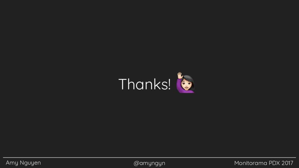 Amy Nguyen @amyngyn Monitorama PDX 2017 Thanks!