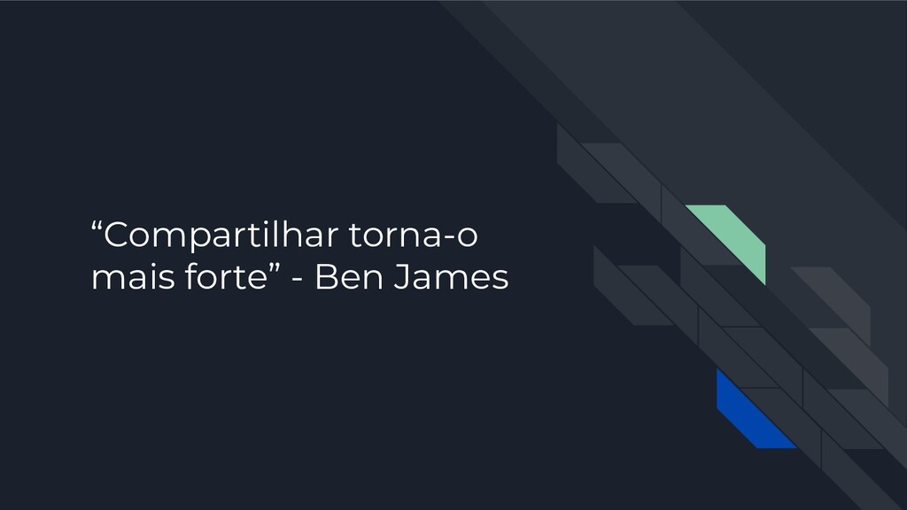"""Compartilhar torna-o mais forte"" - Ben James"