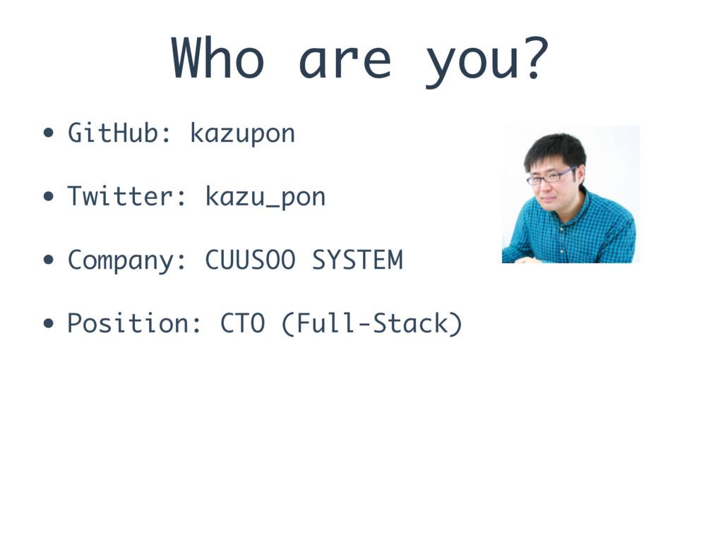 Who are you? • GitHub: kazupon • Twitter: kazu_...