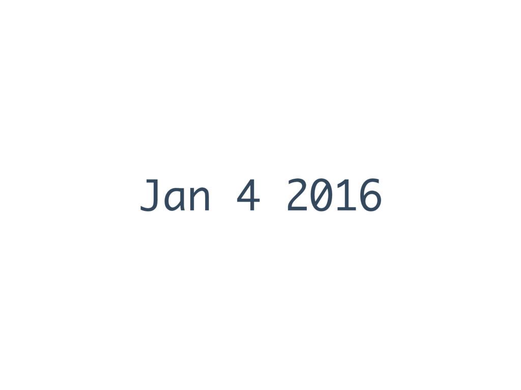 Jan 4 2016