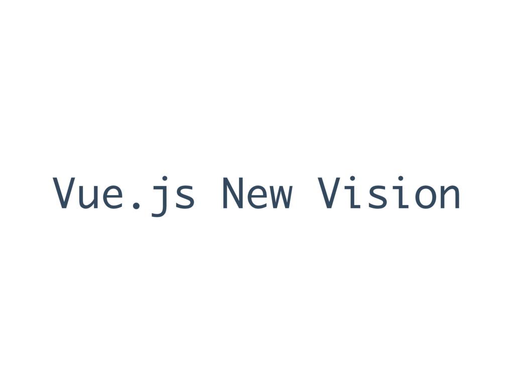 Vue.js New Vision