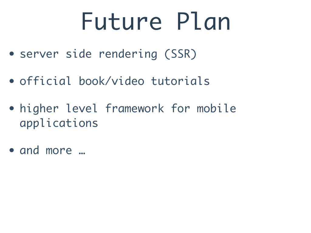 Future Plan • server side rendering (SSR) • off...