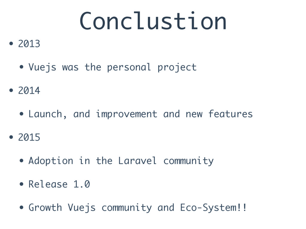 Conclustion • 2013 • Vuejs was the personal pro...