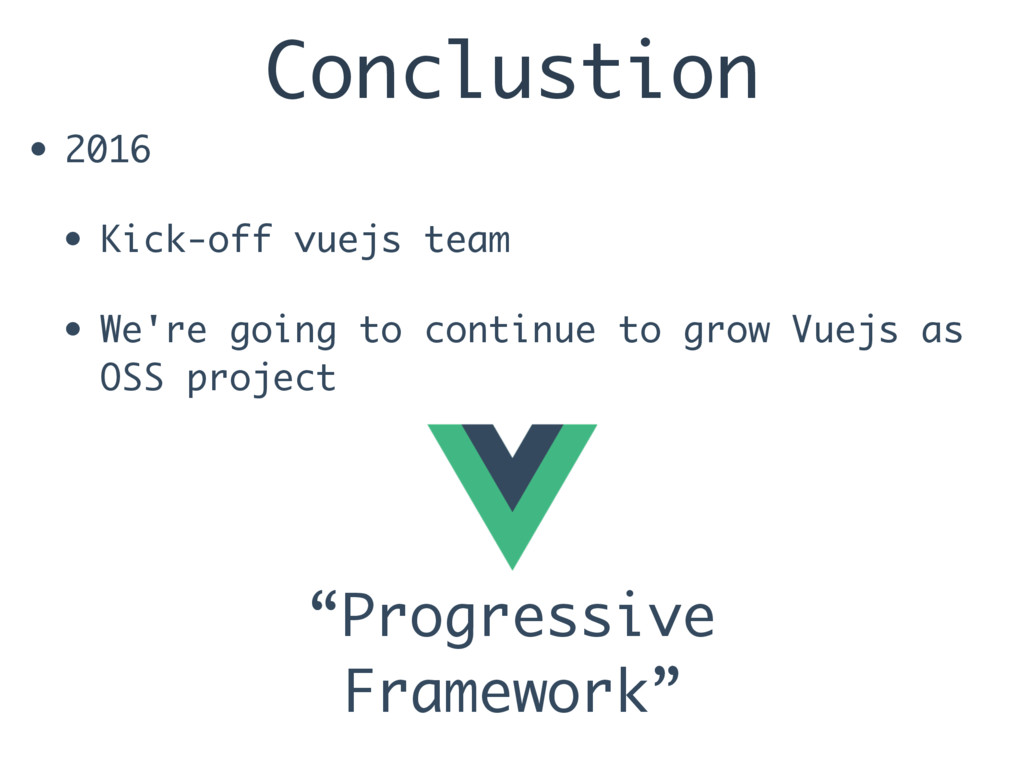 Conclustion • 2016 • Kick-off vuejs team • We'r...