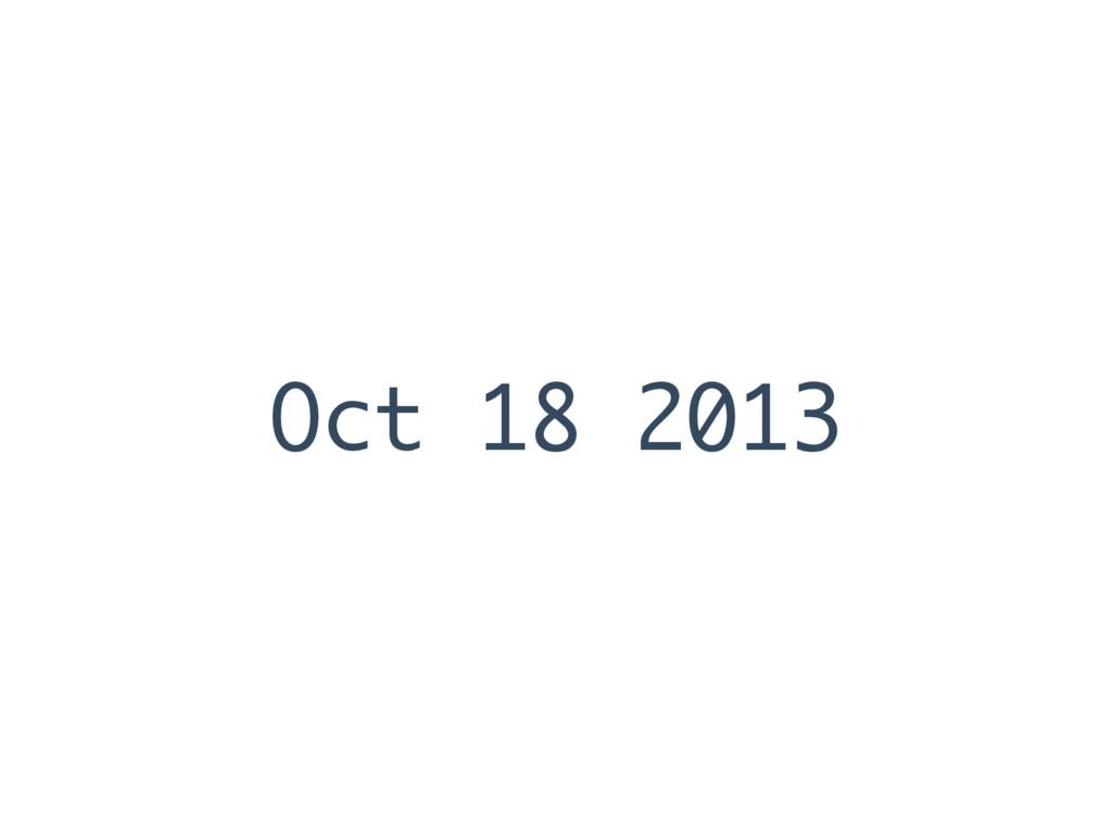 Oct 18 2013