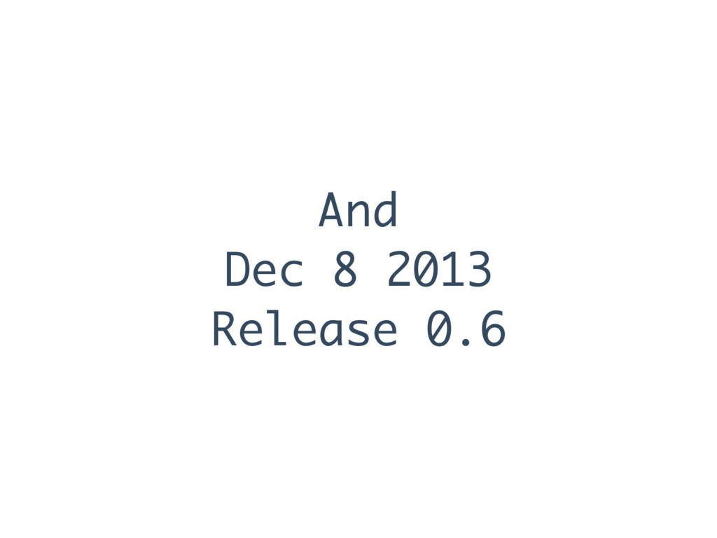 And Dec 8 2013 Release 0.6