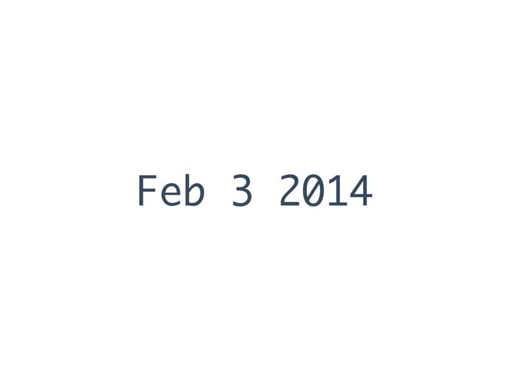 Feb 3 2014
