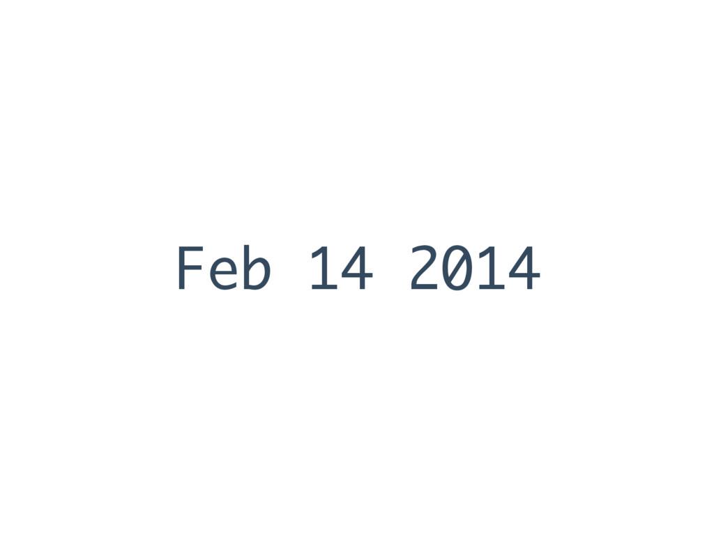 Feb 14 2014