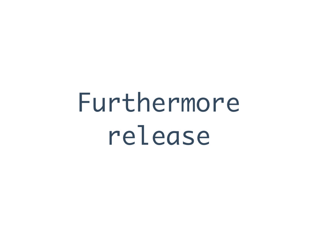Furthermore release