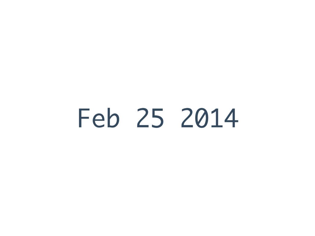 Feb 25 2014
