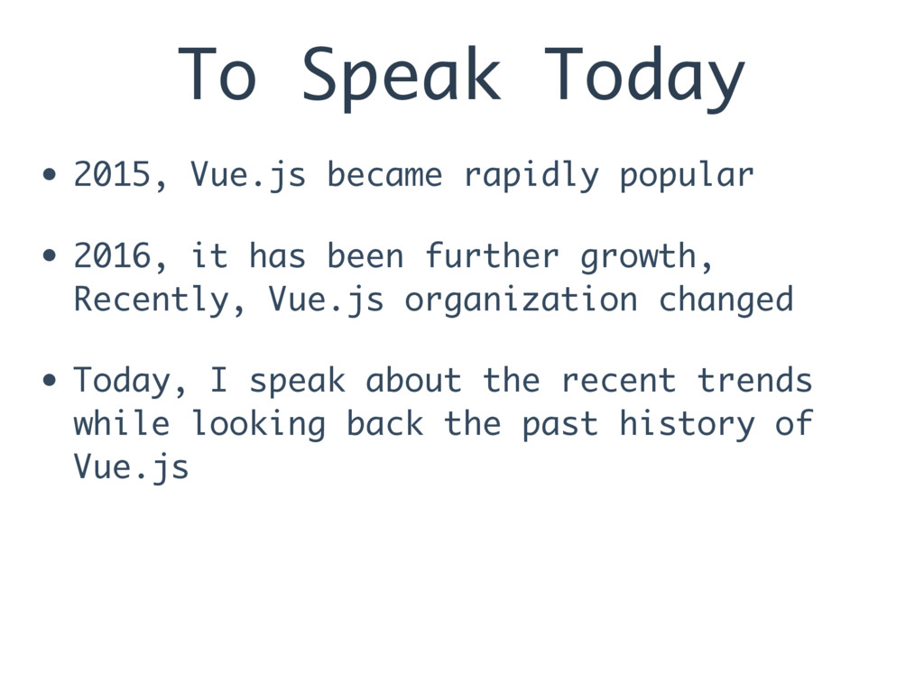 To Speak Today • 2015, Vue.js became rapidly po...