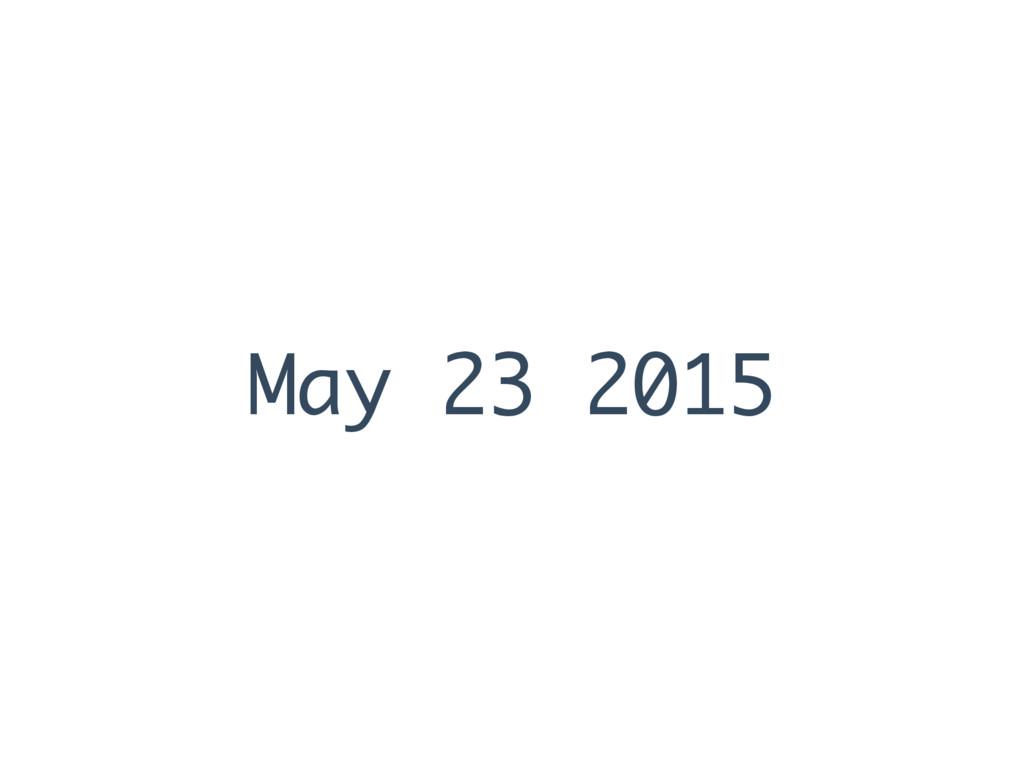 May 23 2015