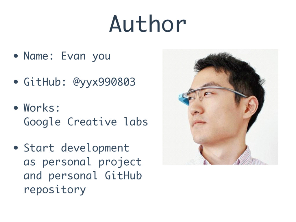 Author • Name: Evan you • GitHub: @yyx990803 • ...