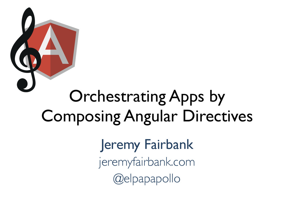 Orchestrating Apps by Composing Angular Directi...