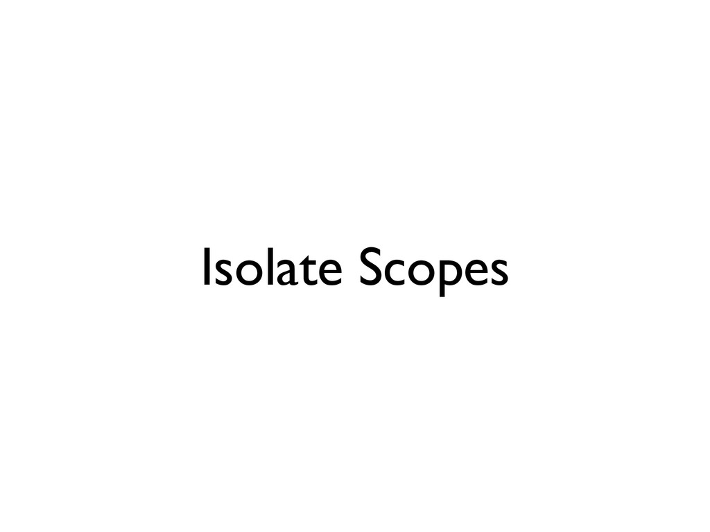 Isolate Scopes