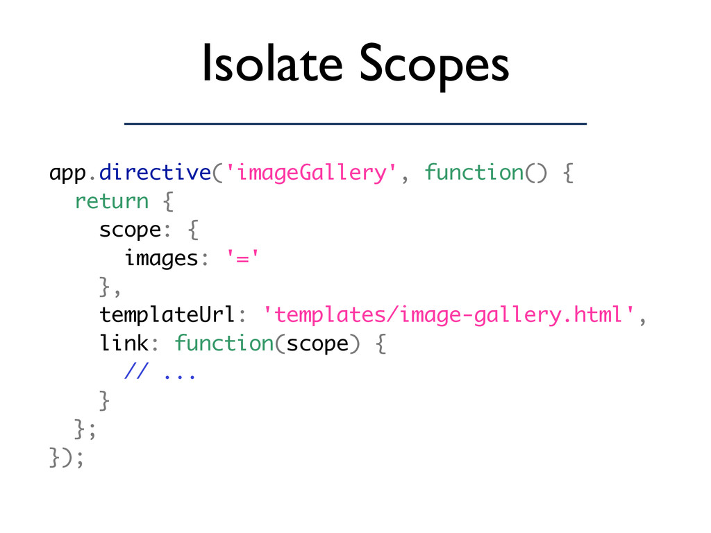 Isolate Scopes app.directive('imageGallery', fu...