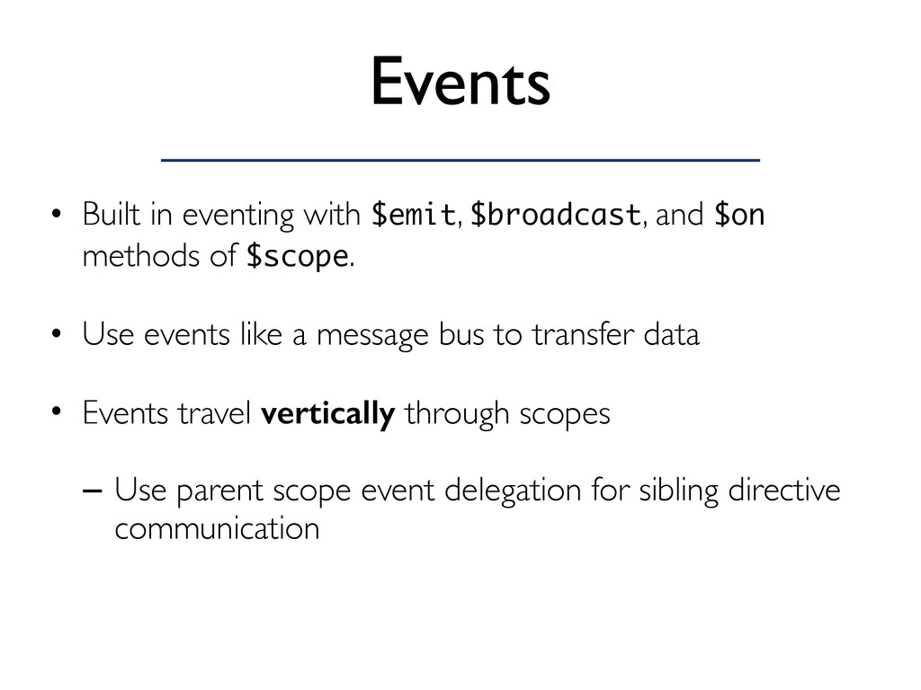 Events • Built in eventing with $emit, $broadca...
