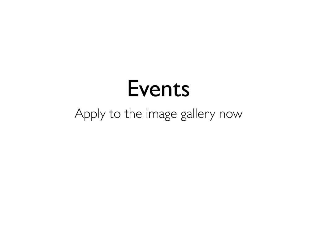 Events Apply to the image gallery now