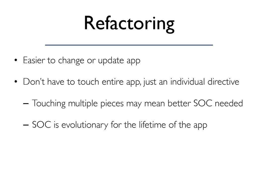 Refactoring • Easier to change or update app • ...