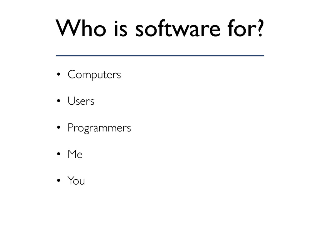 Who is software for? • Computers • Users • Prog...
