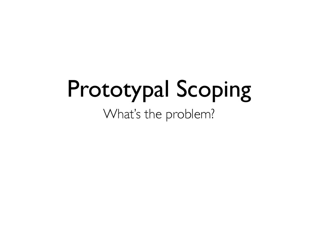 Prototypal Scoping What's the problem?