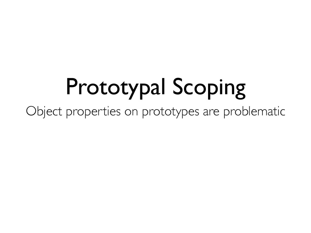 Prototypal Scoping Object properties on prototy...