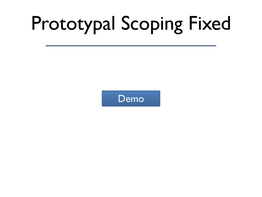 Prototypal Scoping Fixed Demo