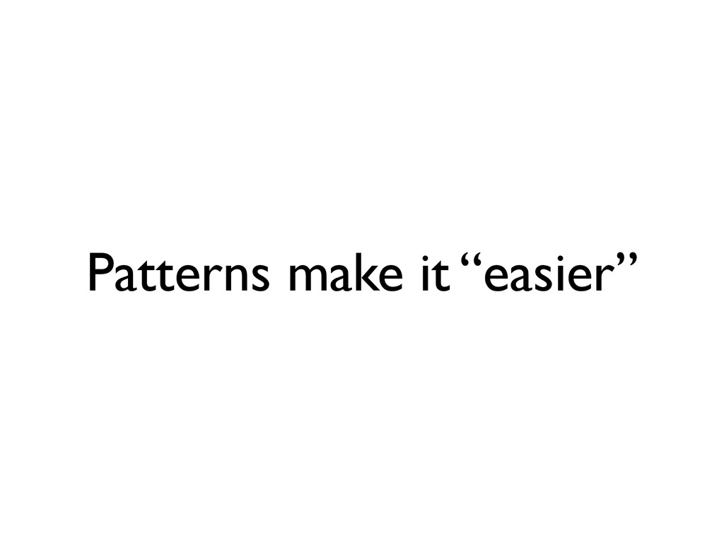 "Patterns make it ""easier"""
