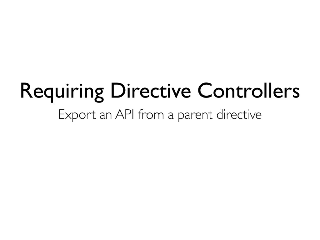 Requiring Directive Controllers Export an API f...