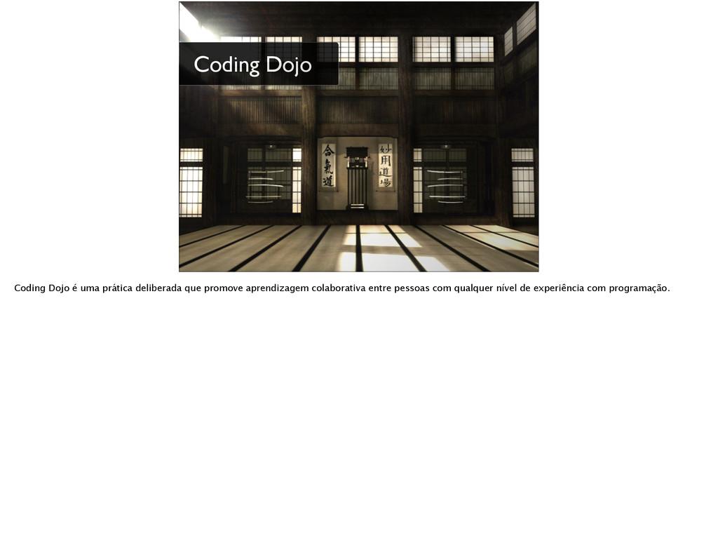 Coding Dojo Coding Dojo é uma prática deliberad...